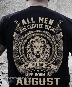 All men created equal but the best born in august shirt