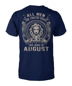 All men created equal but the best born in august unisex cotton tee