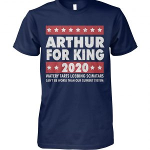Arthur for king 2020 watery tarts lobbing scimitars unisex cotton tee