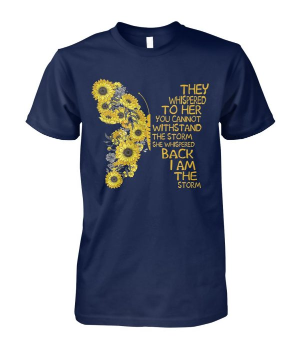 Butterfly they whispered to her you cannot withstand the storm she whispered back I am the storm unisex cotton tee