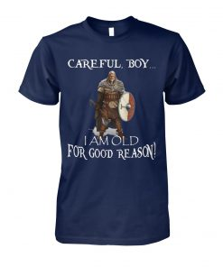 Careful boy I am old for good reason viking unisex cotton tee