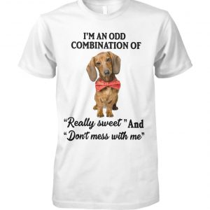 Dachshund I'm an odd combination of really sweet and don't mess with me unisex cotton tee
