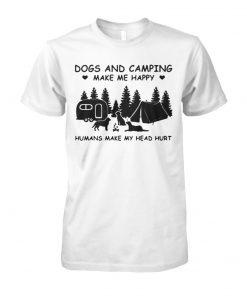 Dog and camping make me happy humans make my head hurt unisex cotton tee