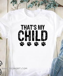 Dog paws that's my child shirt