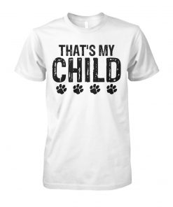 Dog paws that's my child unisex cotton tee