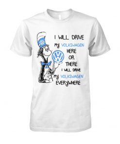Dr seuss I will drive my volkswagen here or there I will drive my volkswagen everywhere unisex cotton tee