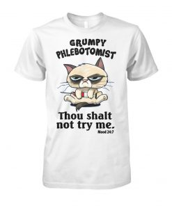 Grumpy phlebotomist thou shalt not try me unisex cotton tee