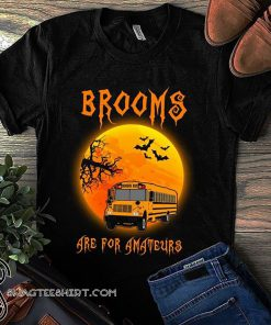 Halloween bus driver brooms are for amateurs shirt