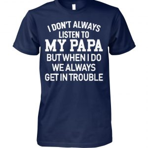 I don't always listen to my papa unisex cotton tee