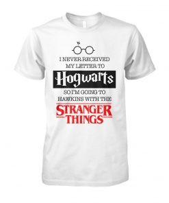 I never received my letter to hogwarts so I'm going to hawkins with the stranger things unisex cotton tee