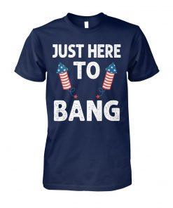 Just here to bang firework fourth of july unisex cotton tee