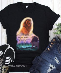 Look inside yourself you are more than what you have become the lion king shirt