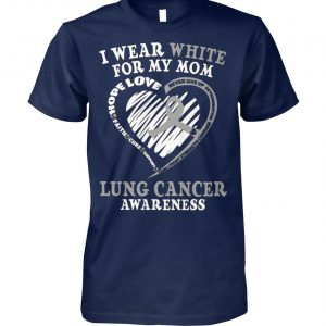 Lung cancer awareness I wear white for my mom unisex cotton tee