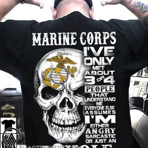 Marine corps I've only met about 3 or 4 people that understand me skull shirt