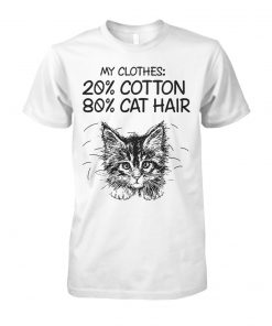 My clothes 20% cotton 80% cat hair unisex cotton tee