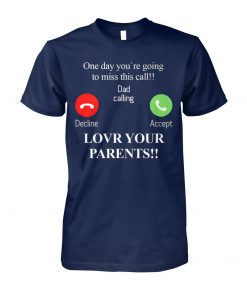 One day you're going to miss this call dad calling unisex cotton tee