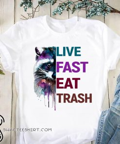Raccoon live fast eat trash shirt