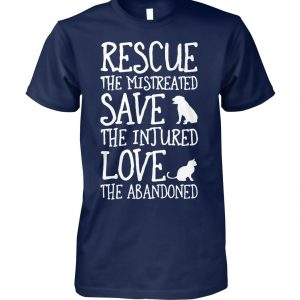Rescue the mistreated save the injured love the abandoned unisex cotton tee