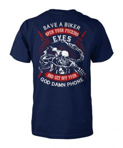 Save a biker open your fucking eyes and get off your god damn phone unisex cotton tee