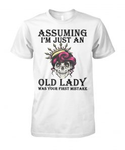 Skull queen assuming I'm just an old lady was your first mistake unisex cotton tee