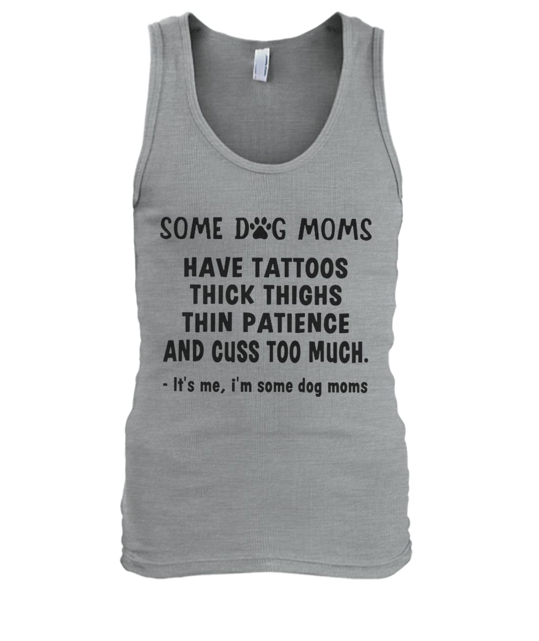 Some dog moms have tattoos thick thinks thin paticence and cuss too much it's me I'm some dog moms men's tank top