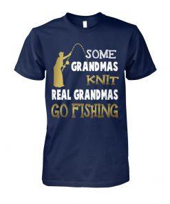 Some grandmas knit real grandmas go fishing unisex cotton tee