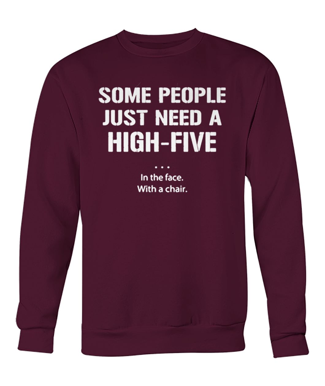 Some people just need a high five in the face with a chair crew neck sweatshirt