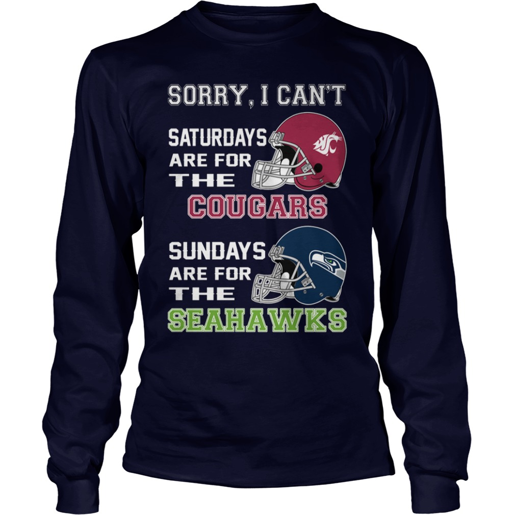 Sorry I can't saturdays are for the cougars sundays are for the seahawks longsleeve tee