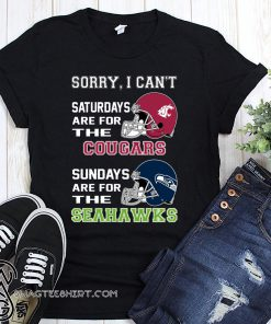 Sorry I can't saturdays are for the cougars sundays are for the seahawks shirt