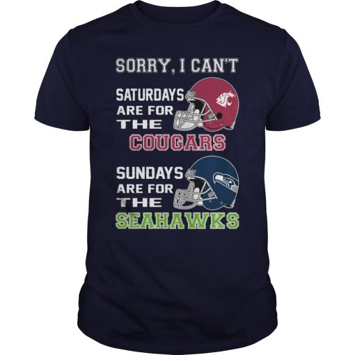 Sorry I can't saturdays are for the cougars sundays are for the seahawks unisex shirt