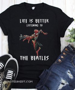 Spider man life is better listening to the beatles shirt