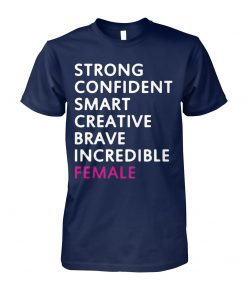 Strong confident smart creative brave incredible female unisex cotton tee