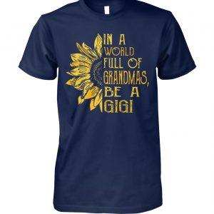 Sunflower in a world full of grandmas be a gigi unisex cotton tee