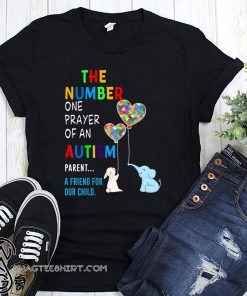 The number one prayer of an autism parent a friend for our child shirt