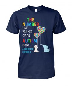 The number one prayer of an autism parent a friend for our child unisex cotton tee