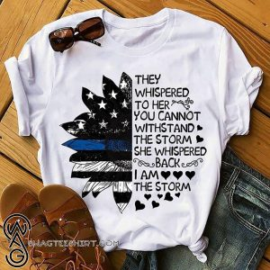 They whispered to her you cannot withstand the storm she whispered back sunflower shirt