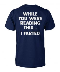 While you were reading this I farted unisex cotton tee