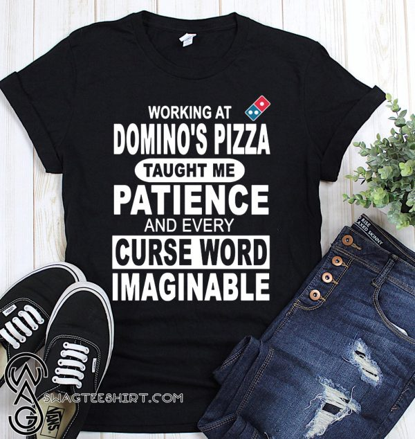Working at domino's pizza taught me patience and curse word imaginable shirt