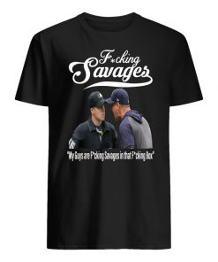 Yankees manager aaron boone fucking savages my guys are savages in that box men's shirt