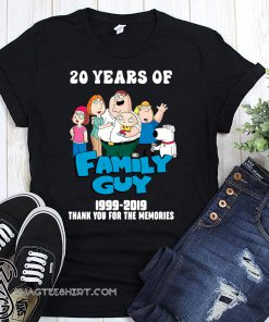 20 years of family guy 1999-2019 thank you for the memories shirt