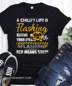 A child's life is flashing before your eyes flashing red means stop shirt