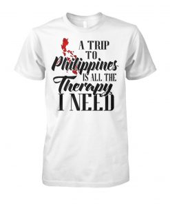 A trip to philippines all the therapy I need unisex cotton tee