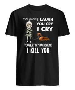 Achmed you laugh I laugh you cry I cry you hurt my dachshund I kill you men's shirt