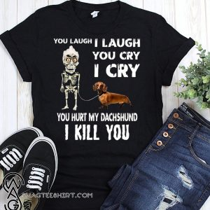 Achmed you laugh I laugh you cry I cry you hurt my dachshund I kill you shirt