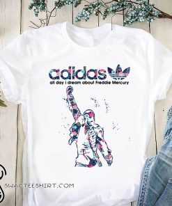 Adidas all day I dream freddie mercury shirt