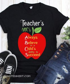 Apple teacher's abc's always believe in a child's ability to succeed shirt