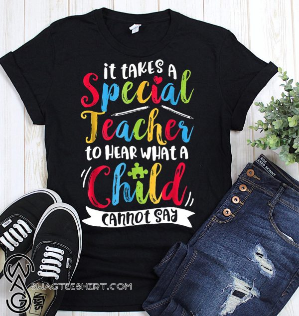 Autism it takes a special teacher to hear a child shirt