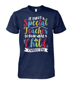 Autism it takes a special teacher to hear a child unisex cotton tee