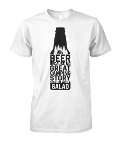 Beer because no great camping story started with a salad unisex cotton tee