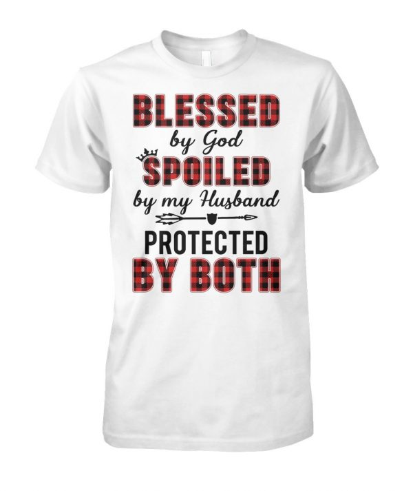 Blessed by god spoiled by my husband protected by both unisex cotton tee